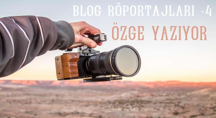 Blog Röportajları – Özge Yazıyor