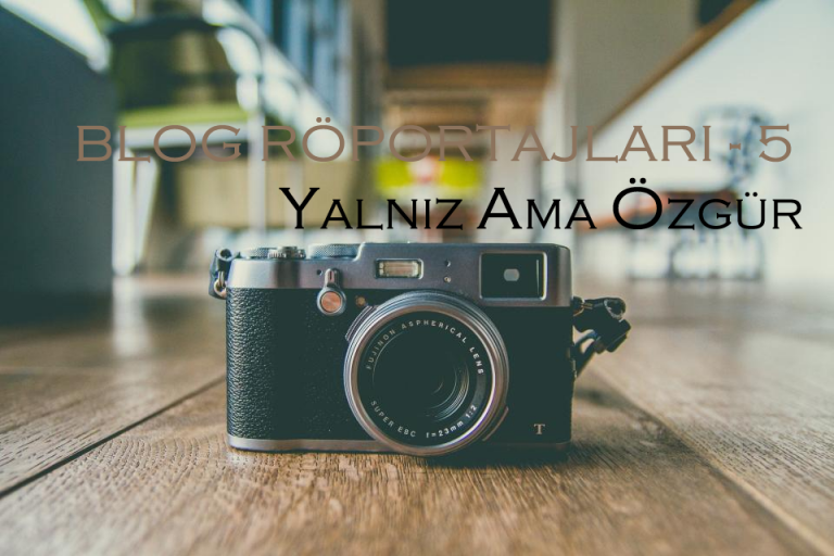 Blog Röportajları – Yalnız Ama Özgür